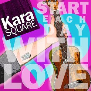 Cover of Kara Square Start Each Day with Love