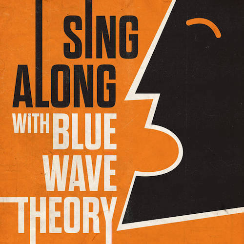 Sing Along With Blue Wave Theory